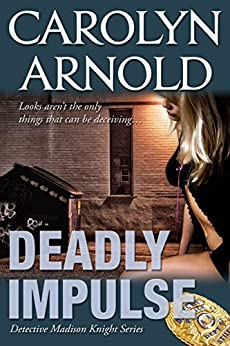Deadly Impulse (Detective Madison Knight Series Book 6) by [Arnold, Carolyn]