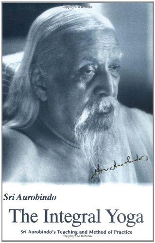PDF-DOWNLOAD The Integral Yoga: Sri Aurobindo s Teaching