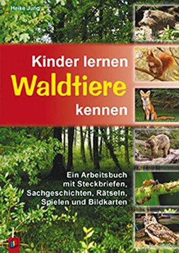 Kinder lernen Waldtiere kennen: Ein Arbeitsbuch mit Steckbriefen, Sachgeschichten, Rätseln, Spielen und Bildkarten