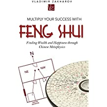 Multiply Your Success with Feng Shui: Finding Wealth and Happiness Through Chinese Metaphysics
