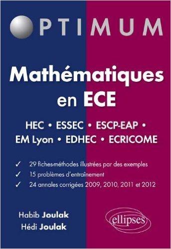 Mathmatiques en ECE 2009  2012 24 Annales Corrigs Concours HEC ESSEC ESCP-EAP EM-Lyon EDHEC Ecricome de Habib Joulak ,Hdi Joulak ( 11 septembre 2012 )