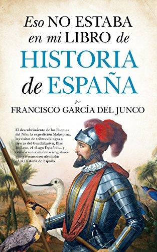 Eso no estaba en mi libro de Historia de España por Francisco Carlos García del Junco