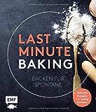 Last Minute Baking - Backen für Spontane: Schnelle Rezepte mit wenig Zutaten