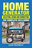 Home Generator: Selecting, Sizing and Connecting the Complete 2015 Guide