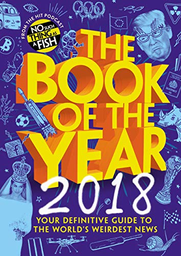 The Book Of The Year 2018: Your Definitive Guide To The World's Weirdest News (no Such Thing As A Fish) por No Such Thing As A Fish epub