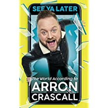See Ya Later: The World According to Arron Crascall