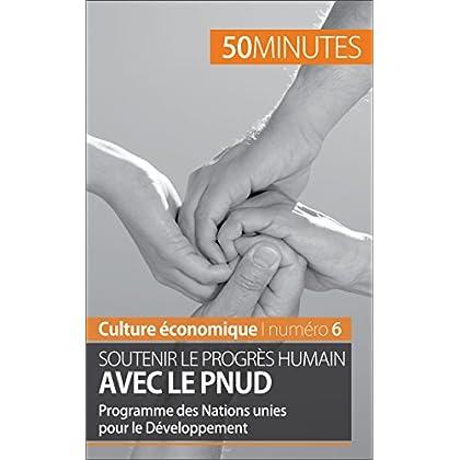 Soutenir le progrès humain avec le PNUD: Programme des Nations unies pour le Développement (Culture économique t. 6)