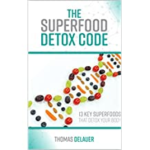 The Superfood Detox Code: 13 Key Superfoods That Detox Your Body (English Edition)
