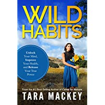 Wild Habit: Unlock Your Mind, Improve Your Health, and Release Your True Power