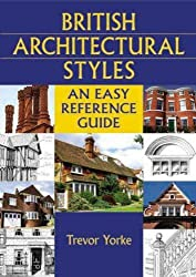 British Architectural Styles: An Easy Reference Guide (England's Living History) by Trevor Yorke (2008-07-15)