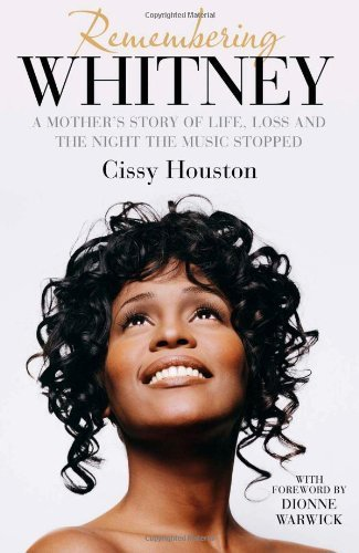 Remembering Whitney: A Mother's Story of Love, Loss and the Night the Music Died by Houston, Cissy (2013) Hardcover