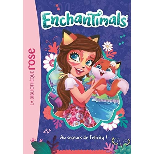 Enchantimals 01 - Au secours de Felicity !