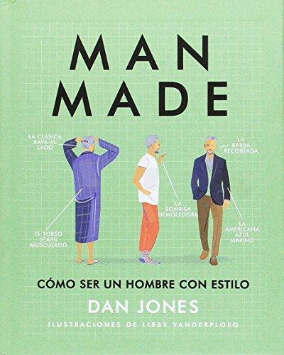 MAN MADE. Cómo ser un hombre con estilo (Eclectica) por Dan Jones