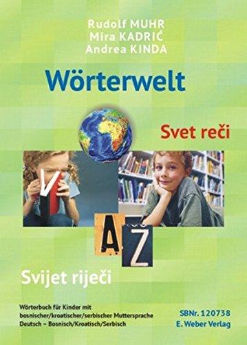 Wörterwelt - Svet reči - Svijet riječi: Wörterbuch Deutsch-Bosnisch/Kroatisch/Serbisch für Kinder mit bosnischer/kroatischer/serbischer Muttersprache