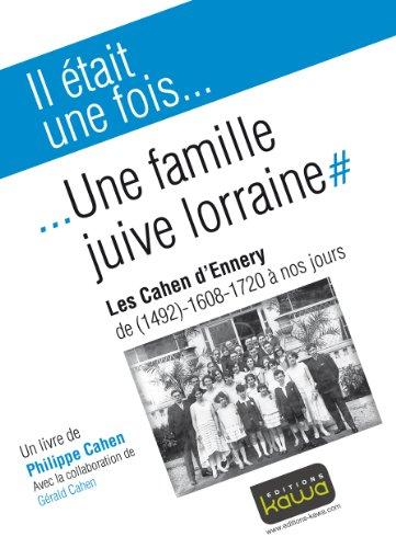 Il était une fois... une famille juive lorraine : les cahen d'ennery de (1492), 1608 - 1720 à nos jours