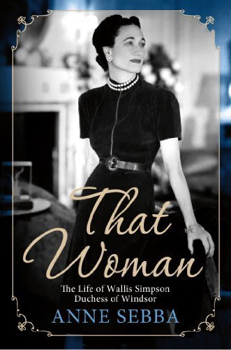 That Woman: The Life of Wallis Simpson, Duchess of Windsor by Sebba, Anne (2013) Paperback