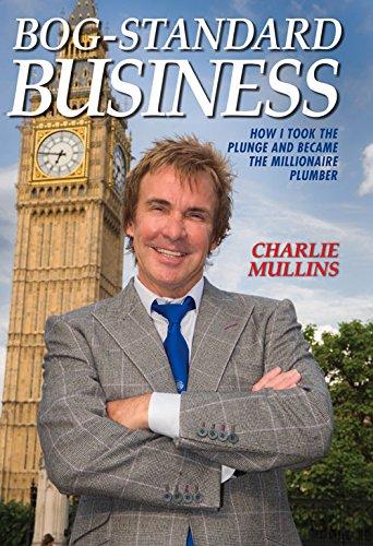 Bog-Standard Business: How I Took the Plunge and Became the Millionaire Plumber por Charlie Mullins