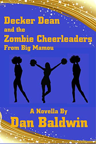 Decker Dean and the Zombie Cheerleaders From Big Mamou (English Edition) (Cheerleader Zombies,)