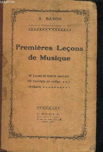 PREMIERES LECONS DE MUSIQUE - 48 LECONS DE THEORIE MUSICALE - 130 EXERCICES DE SOLFEGE - 60 CHANTS.