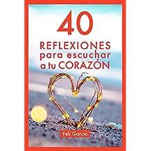 40 Reflexiones Para Escuchar A Tu Corazón: Cómo Vivir Desde Tu Corazón Aunque Seas Mental