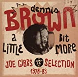 "Songtexte von Dennis Brown - A Little Bit More: Joe Gibbs 12"" Selection 1978-1983"