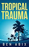 Front cover for the book Tropical Trauma by Ben Abix