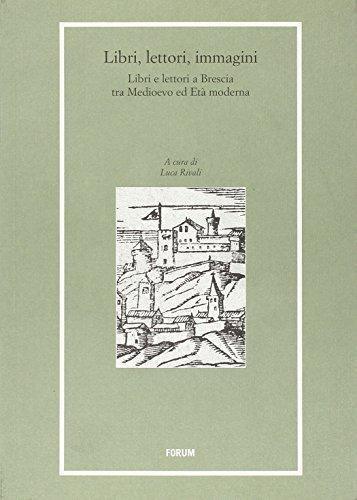 Libri, lettori, immagini. Libri e lettori a Brescia tra Medioevo e età moderna (Libri e biblioteche)