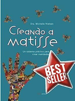Creando a Matisse: Un sistema práctico para crear realidades de [Nielsen, Dra. Michelle]