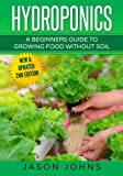 Hydroponics: A Beginners Guide to Growing Food Without Soil