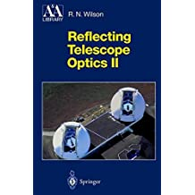 Reflecting Telescope Optics II: Manufacture, Testing, Alignment, Modern Techniques (Astronomy and Astrophysics Library)