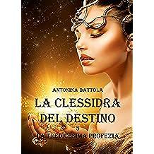 La Clessidra Del Destino - La tredicesima profezia (Vol. 3)