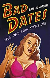 Bad Dates: True Tales From Single Life
