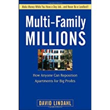 Multi–Family Millions: How Anyone Can Reposition Apartments for Big Profits