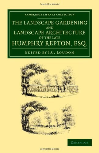 The Landscape Gardening and Landscape Architecture of the Late Humphry Repton, Esq.: Being his Entire Works on These Subjects (Cambridge Library Collection - Botany and Horticulture) by Humphry Repton (2013-10-24) par Humphry Repton