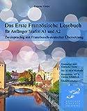 Das Erste Französische Lesebuch für Anfänger: Stufen A1 A2 Zweisprachig mit Französisch-deutscher Übersetzung (Gestufte Französische Lesebücher)