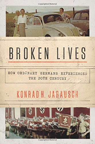Broken Lives – How Ordinary Germans Experienced the 20th Century