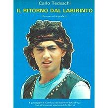 Il ritorno dal labirinto: Il passaggio di Gianluca dal labirinto della droga fino all'immensa spianata della libertà