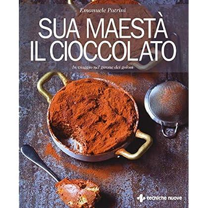 Sua Maestà Il Cioccolato. In Viaggio Nel Girone Dei Golosi