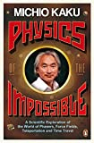 Physics of the Impossible: A Scientific Exploration of the World of Phasers, Force Fi...