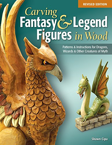 Carving Fantasy & Legend Figures in Wood, Rev Edn: Patterns & instructions for dragons, wizards & other creatures of myth