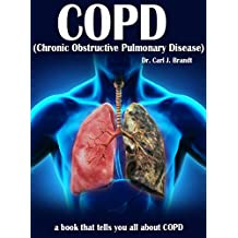 COPD (Chronic Obstructive Pulmonary Disease: A Book That Tells You All About COPD (English Edition)