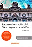 Recurso de Casación Civil. Cómo lograr su admisión (Papel + e-book): (Doctrina, jurisprudencia, definición, formularios y esquemas procesales) (Monografía)