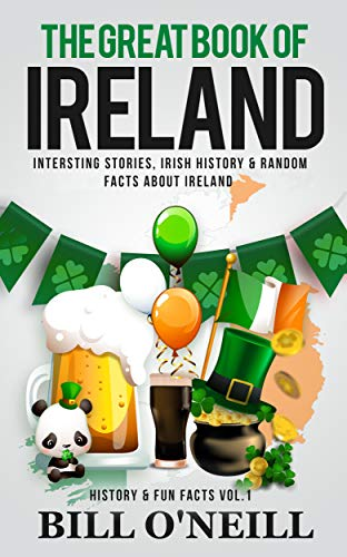 The Great Book of Ireland: Interesting Stories, Irish History & Random Facts About Ireland (History & Fun Facts 1) (English Edition) (Fun Land Facts)