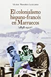 Colonialismo hispano-francés en Marruecos,El (1898-1927) (3ª ed.) (Colección Historia)