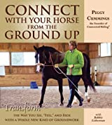 Connect with Your Horse from the Ground Up: Transform the Way You See, Feel, and Ride with a Whole New Kind of Groundwork