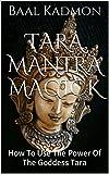 Tara Mantra Magick: How To Use The Power Of The Goddess Tara
