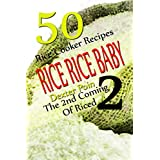 RICE RICE BABY #2 - THE SECOND COMING OF RICED - 50 RICE COOKER RECIPES - (Kitchen Appliance Cooking, Rice Cooker Appliance, Rice Cooker Cookbook, Clean ... Recipes, Recipe Junkies (English Edition)