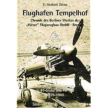 """Flughafen Tempelhof 1939-1945: Chronik des Berliner Werkes der """"Weser"""" Flugzeugbau GmbH, Bremen. Bau der Kriegsflugzeuge Ju 87-Stuka und Fw 190"""