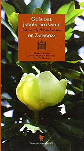 Guía del Jardín Botánico Javier de Winthuysen de Zaragoza (Guias Turisticas (prames)) por Javier / Cester Zapa Delgado Echeverria