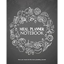 Meal Planner Notebook : Plan your meals in this meal planning journal: 8 x 10 Over 120 Pages Meal Planning Journal (Meal Prep Books)